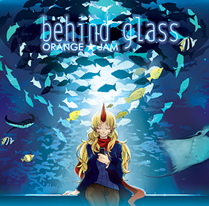 ORANGE★JAM「behind glass」